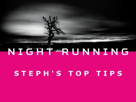 Running At Night - Steph's Top Tips