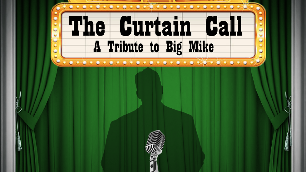 The Curtain Call: A Tribute To Big Mike