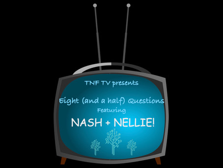 Eight (and a half) Questions with NASH & NELLIE!