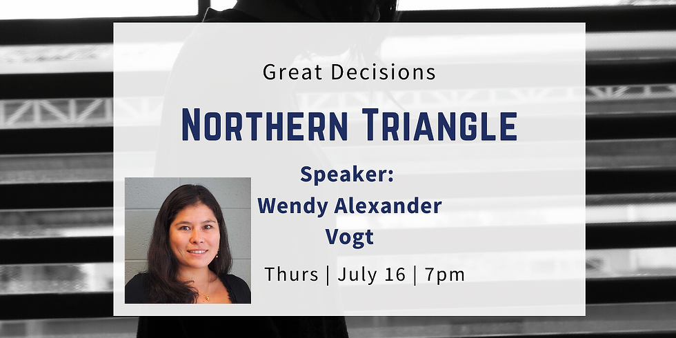 Great Decisions Program: The Northern Triangle- Guatemala, Honduras, El Salvador