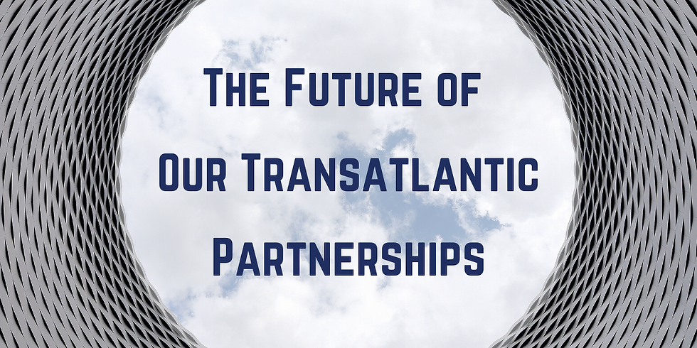 The Future of Our Transatlantic Partnerships: New Threats and New Realities
