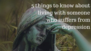 5 things to know about living with someone who suffers from depression