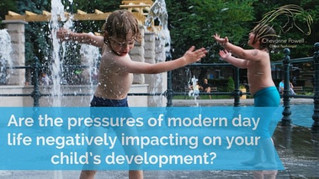 Are the pressures of modern day life negatively impacting on your child's development?