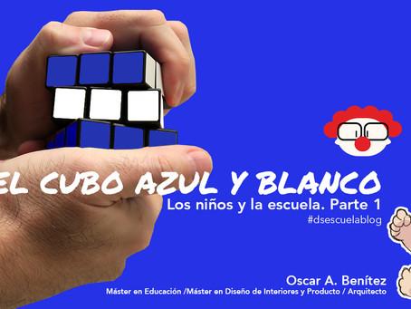 El Cubo Azul y blanco : Los niños y su escuela. Parte 1