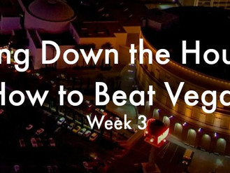 Bring Down the House: How to Beat Vegas - Week 3