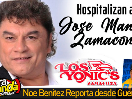 Hospitalizan de emergencia a Jose Manuel Zamacona de Los Yonics
