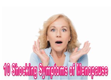 10 Shocking Symptoms of Menopause