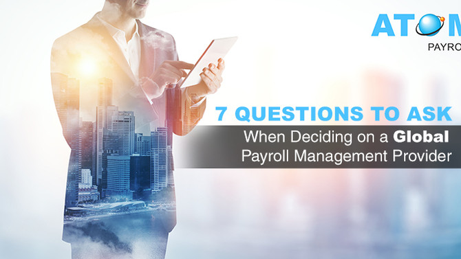 7 Questions When Deciding On a Global Payroll Management Provider