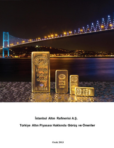 İstanbul Altın Rafinerisi / Türkiye Altın Piyasası Hakkında Görüş ve Öneriler 2013
