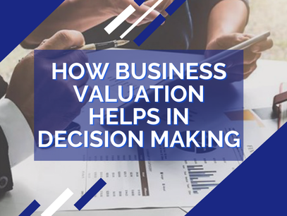 How Business Valuations helps in decision making