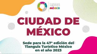 La Ciudad de México será sede del Tianguis Turístico México 2023.