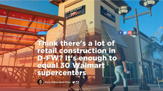 Think there's a lot of retail construction in D-FW? It's enough to equal 30 Walmart supercen