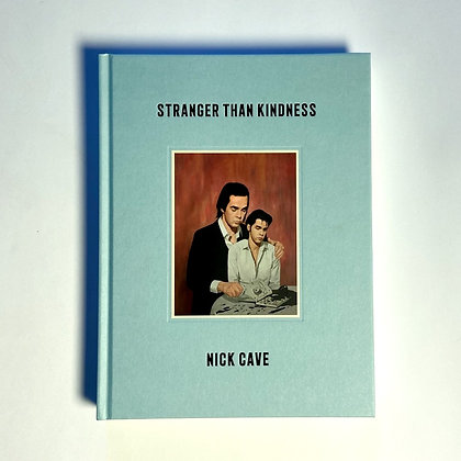 'Stranger Than Kindness'  by Nick Cave
