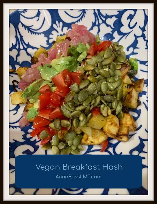 Vegan Breakfast Hash | Anna Bass LMT | Riverview, FL