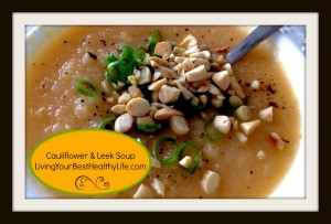 Cauliflower & Leek Soup| Living Your Best Healthy Life