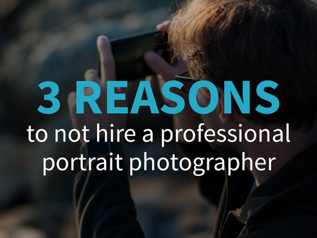 3 reasons to NOT hire a professional portrait photographer