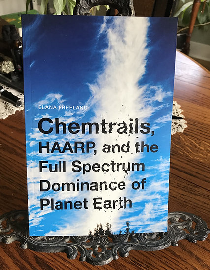 Chemtrails, HAARP, and  Full Spectrum Dominance... - Book by Elana Freeland