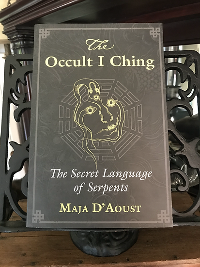 The Occult I Ching, Secret Language of Serpents- Book by Maja D' Aoust