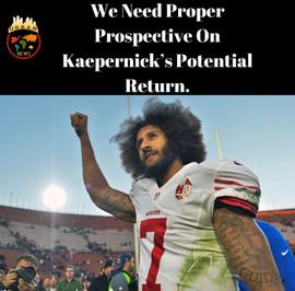 We Need Proper Prospective On Kaepernick's Potential Return