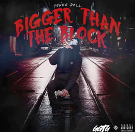 """Young Dell Debuts New Project """"Bigger than the Block"""""""