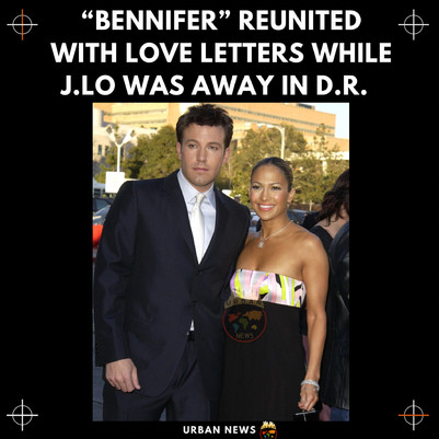 """""""Bennifer"""" Reunited with Love Letters while Jennifer Lopez was Away in D.R."""