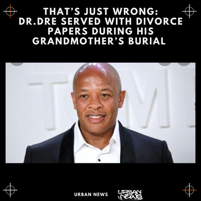 Dr.Dre Served With Divorce Papers During His Grandmother's Burial