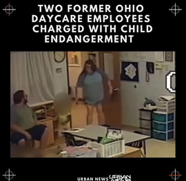 Two Former Ohio Daycare Employees Charged With  Child Endangerment