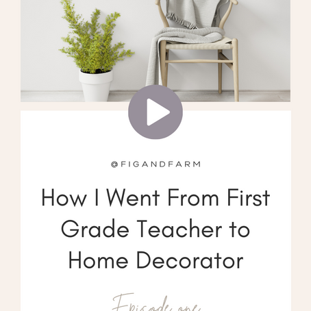 How I Went From First Grade Teacher to Home Decorator (Ep 1)