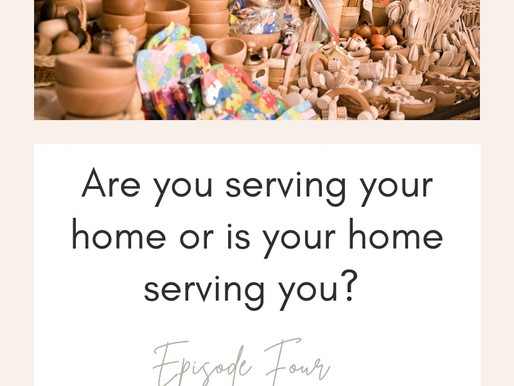 Does Your Home Serve You or Do You Serve Your Home?