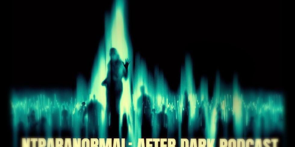 NTParanormal After Dark: Podcast (live)
