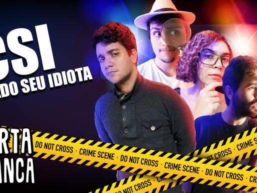 CSI - Cuidado Seu Idiota [EXTRA]