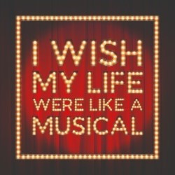 I Wish My Life Were Like A Musical **** (4 stars)