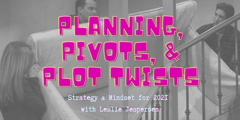 Planning, Pivots, & Plot Twists