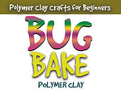 Bug Bake Polymer Clay Joan Cabarrus