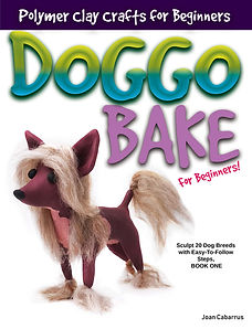 Doggo Bake For Beginners Book One Polymer Clay Joan Cabarrus