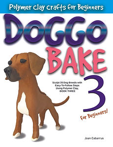 Doggo Bake For Beginners Book Three Polymer Clay Joan Cabarrus