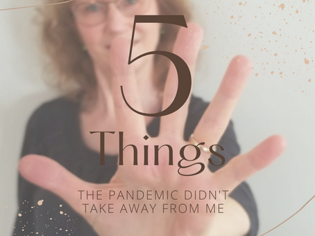 5 Things the Pandemic Didn't Take Away from Me