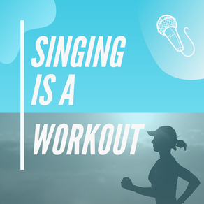 BLOG - SINGING IS A WORKOUT!