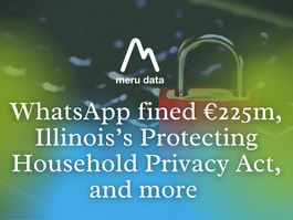 Top News: WhatsApp fined €225m, Illinois's Protecting Household Privacy Act, and more