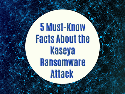 5 Must-Know Facts About the Kaseya Ransomware Attack