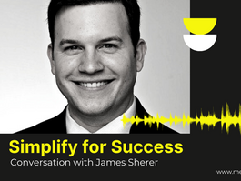 Simplify for Success - Conversation with James Sherer