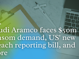 Top News: Saudi Aramco faces $50m ransom demand, US' new breach reporting bill, and more