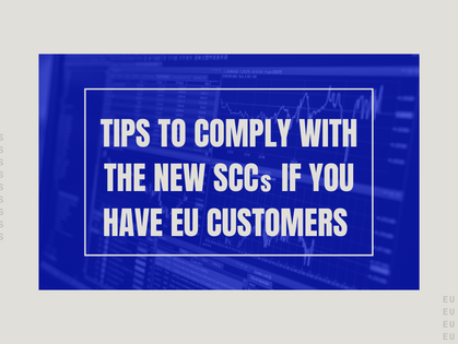 Tips to Comply with the New SCCs if you have EU customers