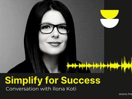 Simplify for Success - Conversation with Ilona Koti