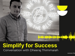 Simplify for Success - Conversation with Dheeraj Thimmaiah