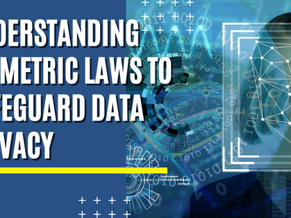 Understanding Biometric Laws to Safeguard Data Privacy