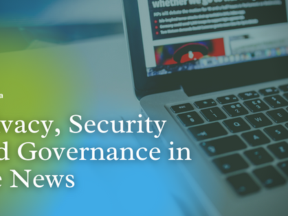 Privacy, Security and Governance in the News