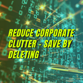 Reduce Corporate Clutter - Save by Deleting