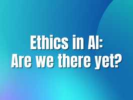 Ethics in AI: Are we there yet?