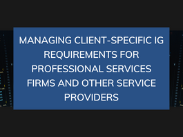 Managing client-specific IG requirements for professional services firms and other service providers
